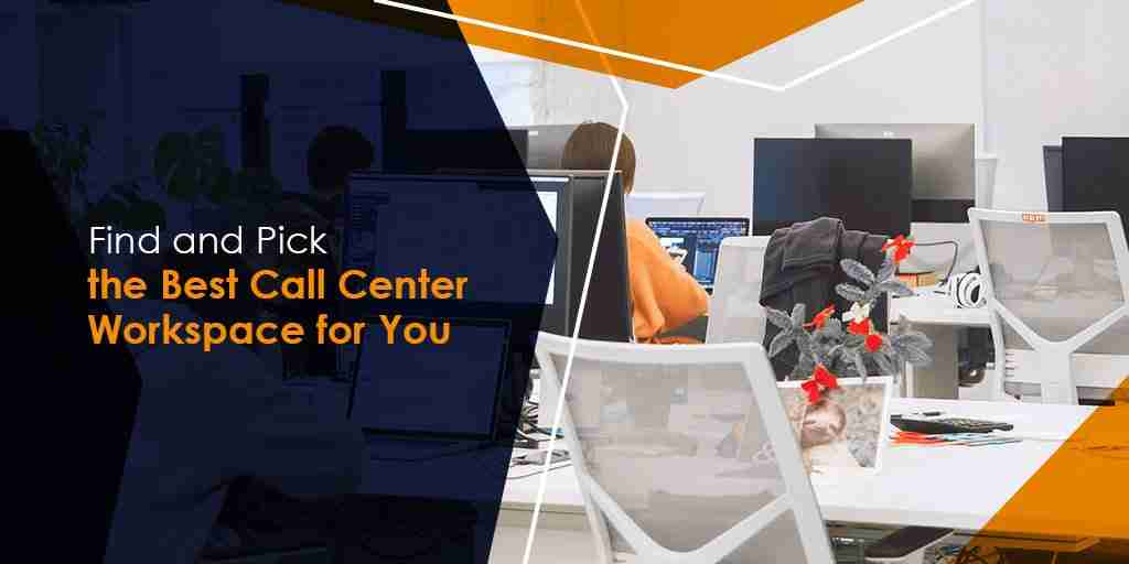 Find and Pick the Best Call Center Workspace for You
