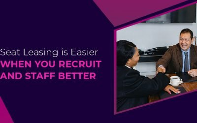 Seat Leasing is Easier When You Recruit and Staff Better