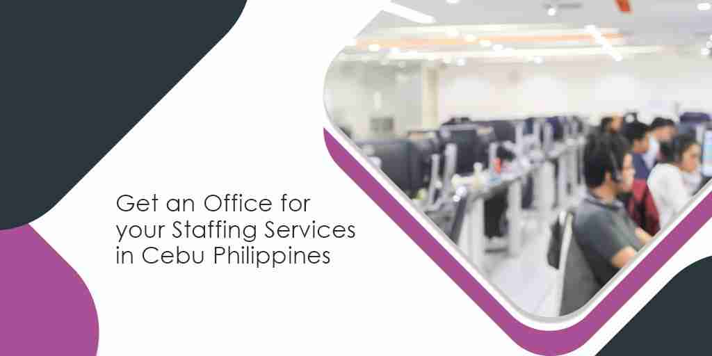 Get an Office for your Staffing Services in Cebu Philippines