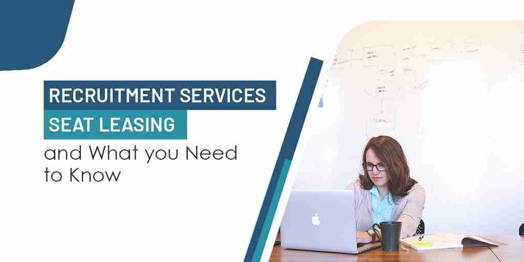 Recruitment Services Seat Leasing and What you Need to Know