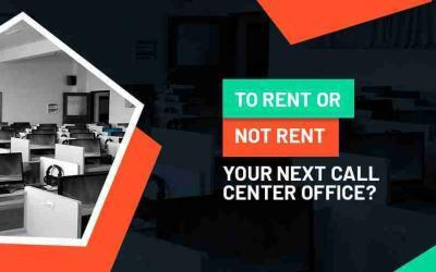 To rent or not to rent your next call center office?