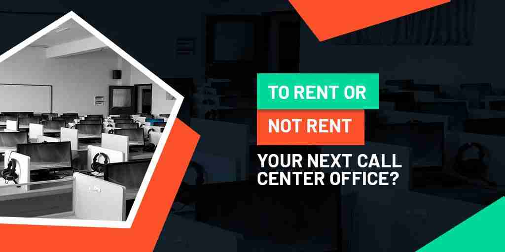 To rent or not to rent call center office