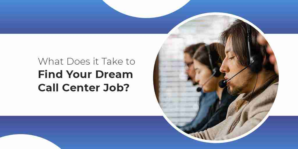 What Does it Take to Find Your Dream Call Center Job