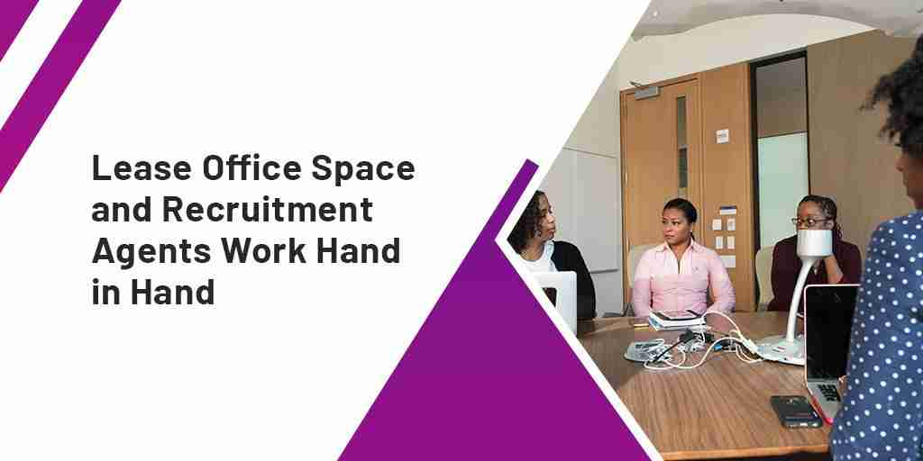 Lease Office Space and Recruitment Agents Work Hand in Hand