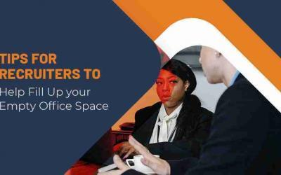 Tips for Recruiters to Help Fill Up your Empty Office Space