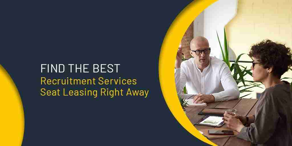 Find the Best Recruitment Services Seat Leasing Right Away