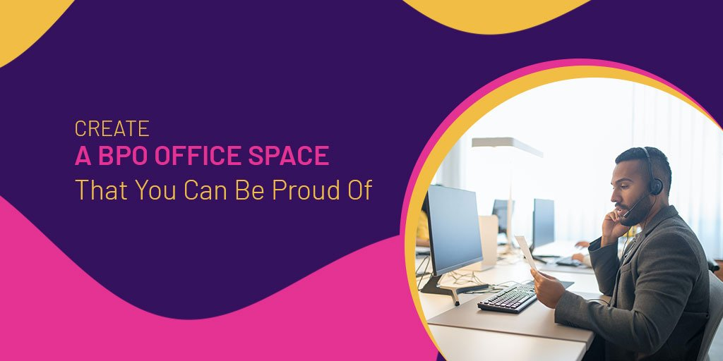 Create A-BPO Office Space-That You Can Be Proud Of