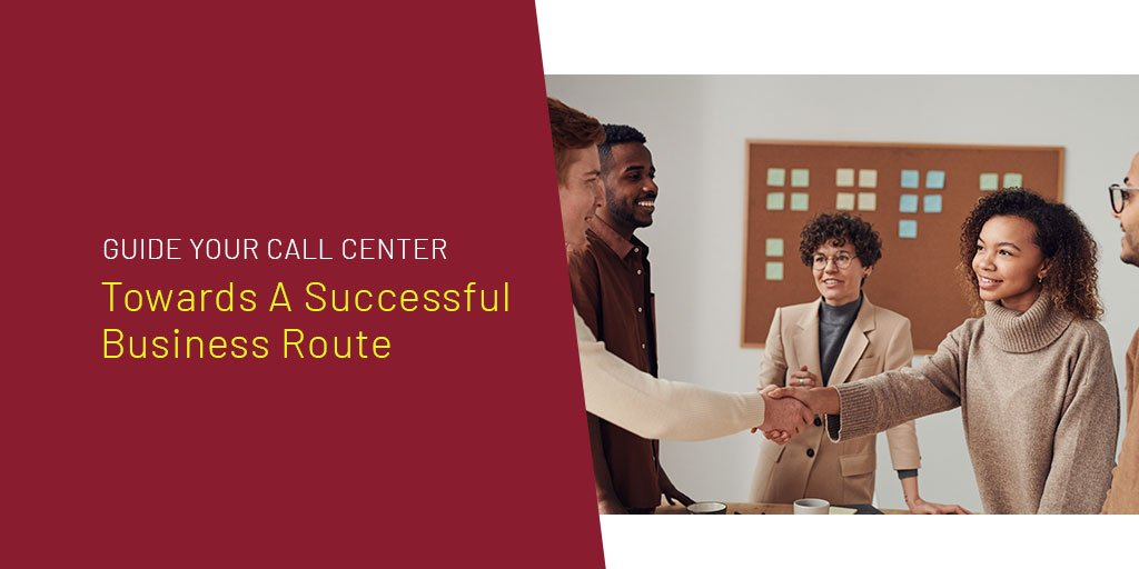 Guide Your Call Center Towards A Successful Business Route