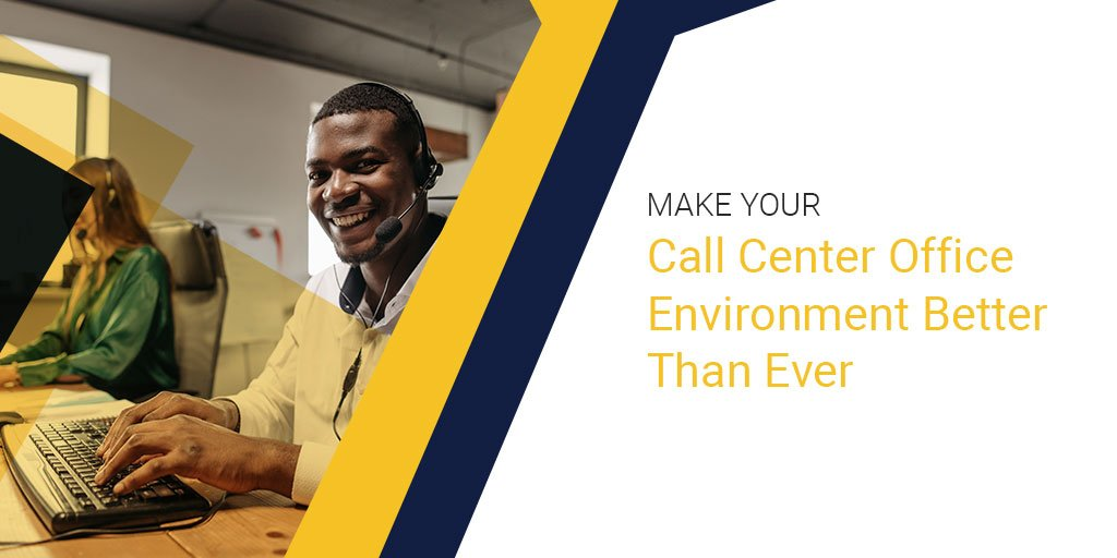 Make Your Call Center Office Environment Better Than Ever