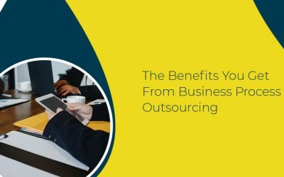The Benefits You Get From Business Process Outsourcing