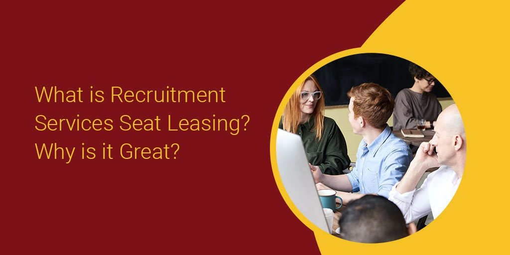 What is Recruitment Services Seat Leasing Why is it Great